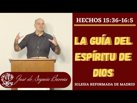 La guía del Espíritu de Dios. (Hechos 15:36 -16:5)