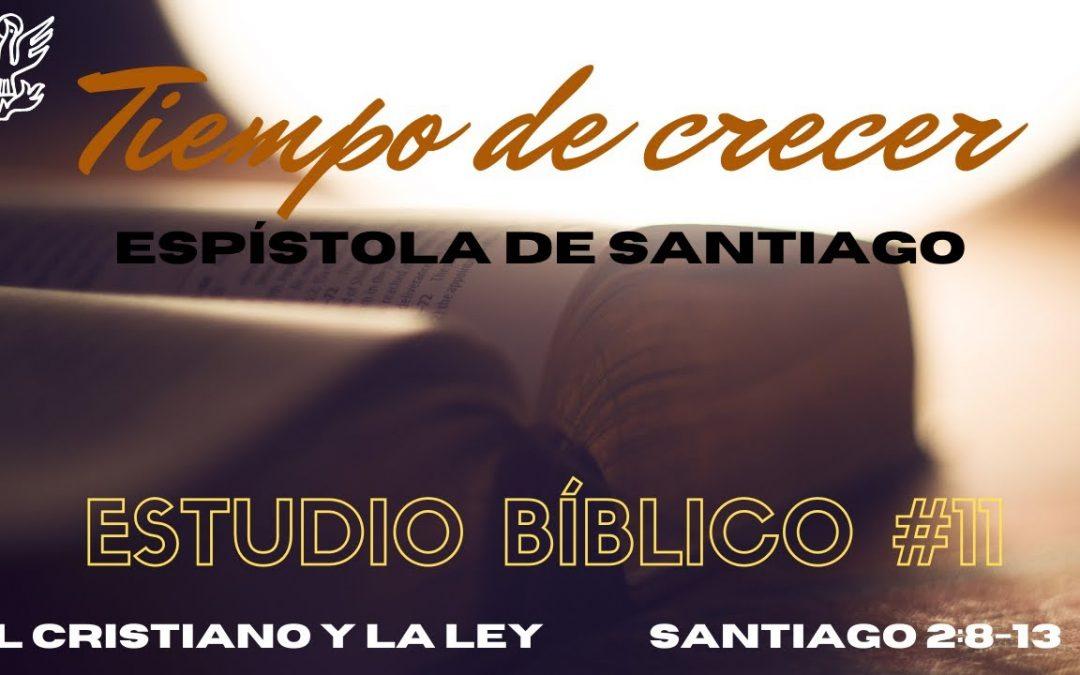 Estudio bíblico #11- El Cristiano y la Ley (Santiago 2:8-13)