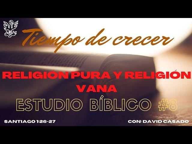 Estudio Bíblico #9. Religión pura y Religión vana (Santiago 1: 26-27)