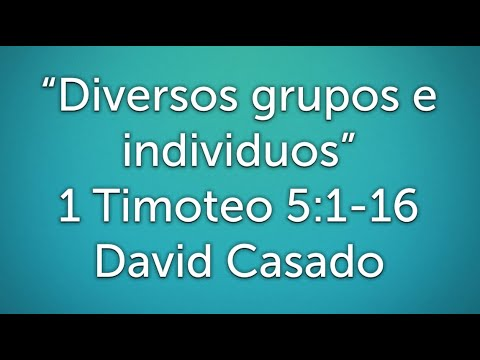 Estudio bíblico #11 Serie Timoteo. «Diversos grupos e individuos» (1 Timoteo 5:1-16)