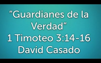 Estudio bíblico #8 Serie Timoteo. «Guardianes de la Verdad» (1 Timoteo 3:14-16)