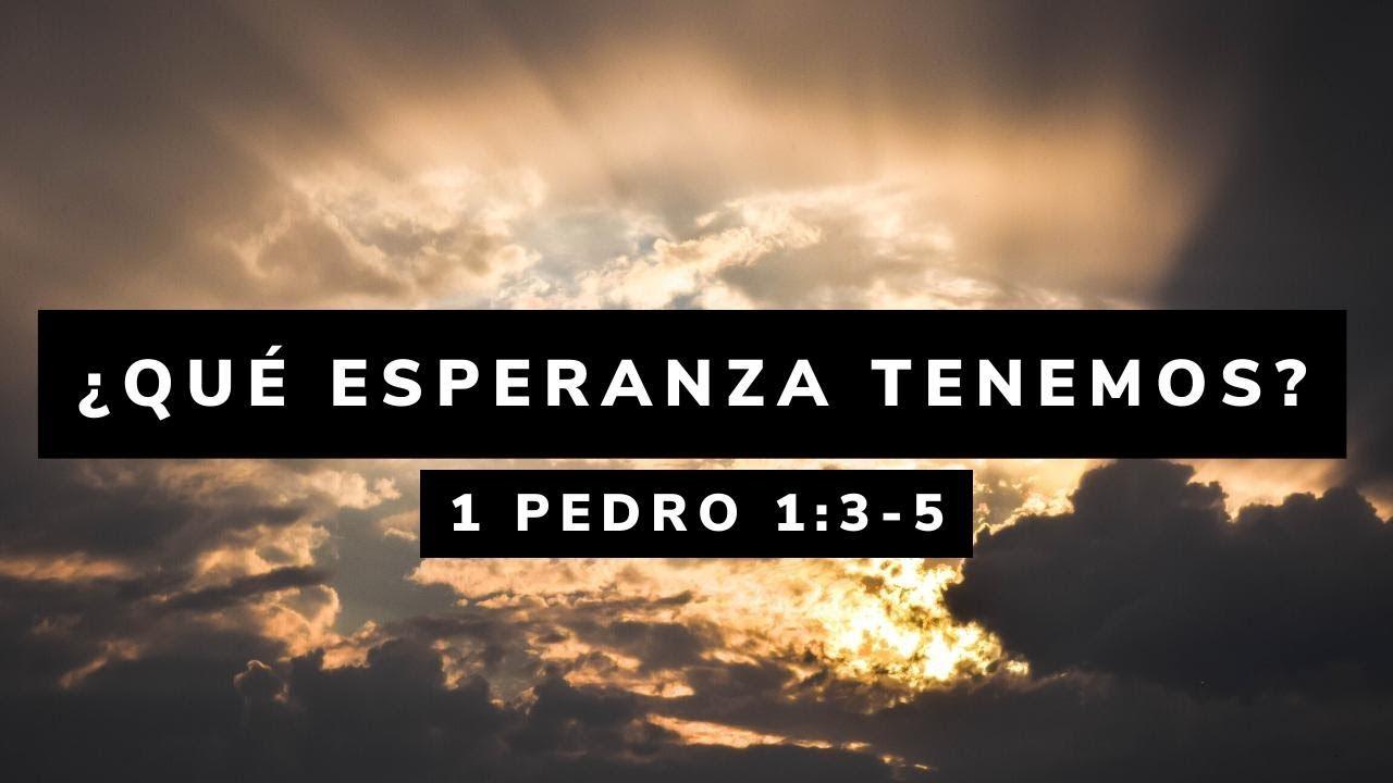 ¿Qué esperanza tenemos? (1 Pedro 1:3-5)